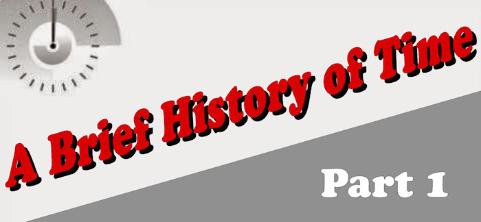 A Brief History of Time… Part 1